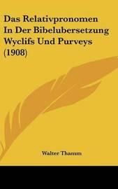 Das Relativpronomen in Der Bibelubersetzung Wyclifs Und Purveys (1908) by Walter Thamm image