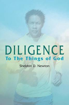 Diligence: To the Things of God by Sheldon D. Newton image
