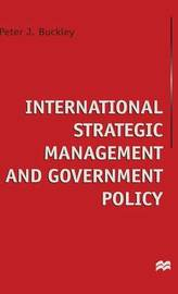 International Strategic Management and Government Policy by Peter J Buckley