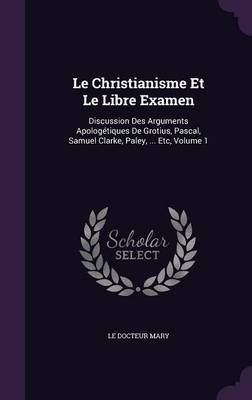Le Christianisme Et Le Libre Examen by Le Docteur Mary