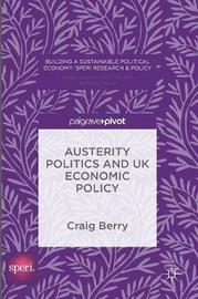 Austerity Politics and UK Economic Policy by Craig Berry image