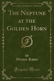 The Neptune at the Golden Horn (Classic Reprint) by Winnie Rover image