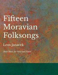 Fifteen Moravian Folksongs - Sheet Music for Voice and Piano by Leos Janacek