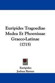 Euripides Tragoediae Medea Et Phoenissae Graeco-Latinae (1715) by * Euripides