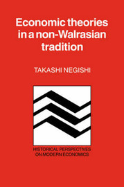 Economic Theories in a Non-Walrasian Tradition by Takashi Negishi