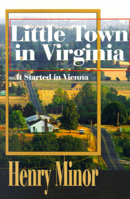 Little Town in Virginia: It Started in Vienna by Henry A. Minor image