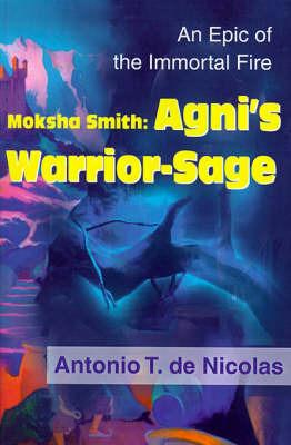 Moksha Smith: Agni's Warrior-Sage: An Epic of the Immortal Fire by Antonio T.De Nicolas image