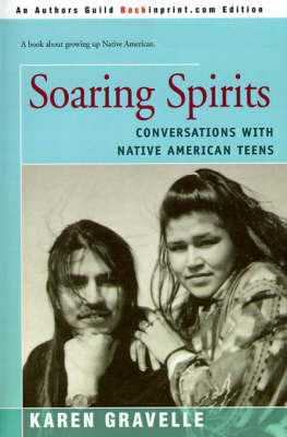 Soaring Spirits: Conversations with Native American Teens by Karen Gravelle, Ph.D. image