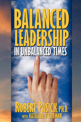 Balanced Leadership in Unbalanced Times by Robert Pasick image