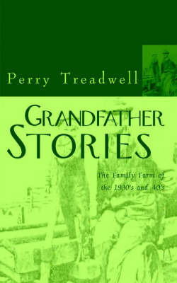 Grandfather Stories: The Family Farm of the 1930's and 40's by Perry Treadwell