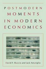 Postmodern Moments in Modern Economics by David F. Ruccio