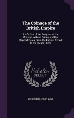 The Coinage of the British Empire by Henry Noel Humphreys image