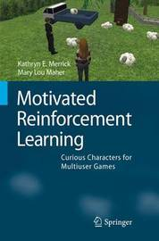 Motivated Reinforcement Learning by Kathryn E Merrick