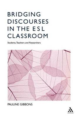 Bridging Discourses in the ESL Classroom - Students , Teachers and Researchers by Pauline Gibbons