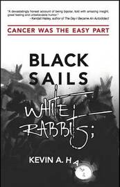 Black Sails White Rabbits by Kevin a Hall