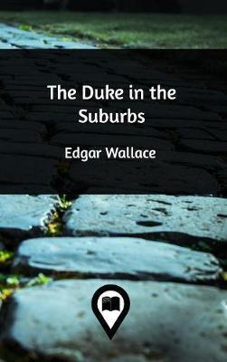 The Duke in the Suburbs by Edgar Wallace