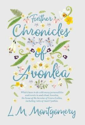 Further Chronicles of Avonlea - Which Have to Do with Many Personalities and Events in and about Avonlea, the Home of the Heroine of Green Gables, Including Tales of Aunt Cynthia by L.M.Montgomery image