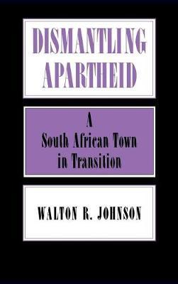 Dismantling Apartheid by Walton Johnson