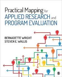 Practical Mapping for Applied Research and Program Evaluation by Bernadette M. Wright