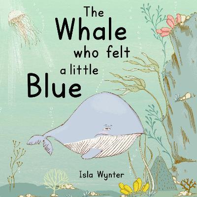 The Whale Who Felt a Little Blue by Isla Wynter