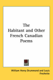 The Habitant and Other French Canadian Poems by William Henry Drummond image