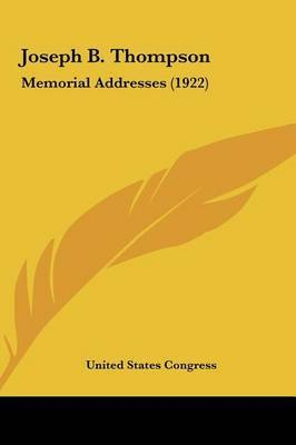 Joseph B. Thompson: Memorial Addresses (1922) by States Congress United States Congress
