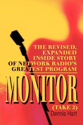 Monitor (Take 2): The Revised, Expanded Inside Story of Network Radio's Greatest Program by Dennis Hart (Kent State University, USA)