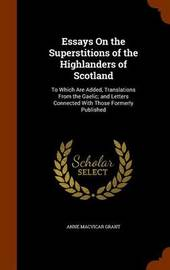 Essays on the Superstitions of the Highlanders of Scotland by Anne Macvicar Grant image