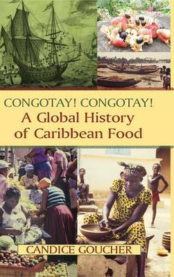 Congotay! Congotay! A Global History of Caribbean Food by Candice Goucher