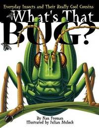What's That Bug?: Everyday Insects and Their Really Cool Cousins by Nan Froman
