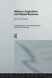 Alliance Capitalism and Global Business by John H Dunning