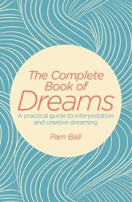 The Complete Book of Dreams by Pamela Ball