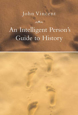 An Intelligent Person's Guide to History by John Vincent