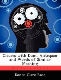 Clauses with Dum, Antequan and Words of Similar Meaning by Donna Clare Rose