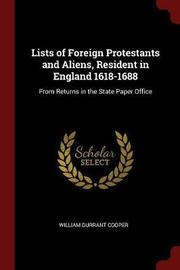 Lists of Foreign Protestants and Aliens, Resident in England 1618-1688 by William Durrant Cooper image