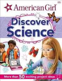 American Girl: Discover Science by Dorling Kindersley