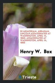 In Memoriam. Abraham Lincoln Assassinated at Washington, April 14, 1865 by Henry W. Box image