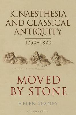 Kinaesthesia and Classical Antiquity 1750-1820 by Helen Slaney