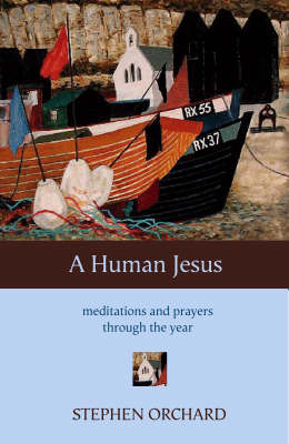 A Human Jesus: Meditations and Prayers Through the Year by Stephen Orchard image