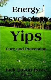 Energy Psychology and the Yips Cure and Prevention by Jack Eason Rowe PhD image