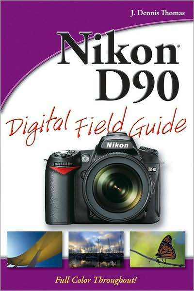 Nikon D90 Digital Field Guide by J Dennis Thomas
