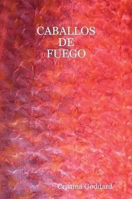 Caballos de Fuego by Goddard Cristina Goddard