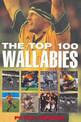The Top 100 Wallabies by Peter Jenkins