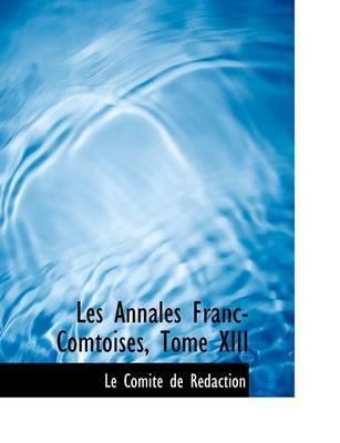 Les Annales Franc-Comtoises, Tome XIII by Le ComitAc de RAcdaction