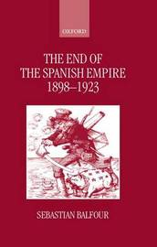 The End of the Spanish Empire, 1898-1923 by Sebastian Balfour image