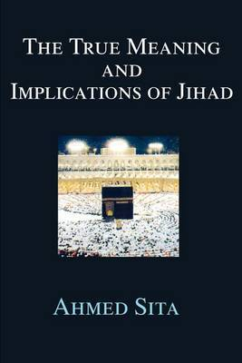 The True Meaning and Implications of Jihad by Ahmed Sita