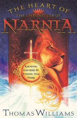 The Heart of the Chronicles of Narnia by Thomas Williams image