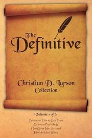 Christian D. Larson - The Definitive Collection - Volume 1 of 6 by Christian D Larson