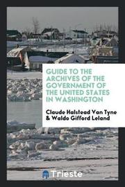 Guide to the Archives of the Government of the United States in Washington by Claude Halstead Van Tyne image