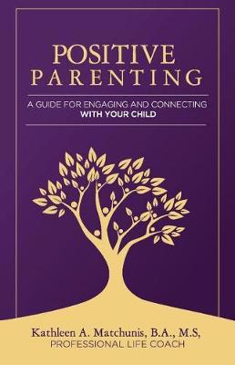 Positive Parenting by Kathleen Matchunis image